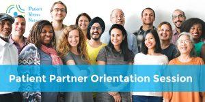 Patient Partner Orientation Session